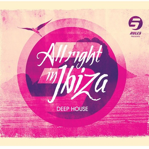 RULE 5 presents ALL RIGHT IN IBIZA Vol. 1 deep house